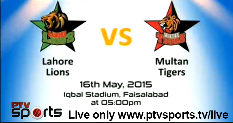 Lahore Lions v Multan Tigers 16th May 2015 iqbal stadium faisalabad at 5 pm ptv sports live tv streaming